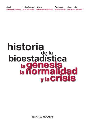 Historia De La Bioestadística. La Genesis, La Normalidad Y La Crisis por José Almenara Barrios