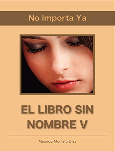 El Libro Sin Nombre V: No Importa Ya por Mauricio Montero Diaz