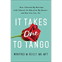 It Takes One to Tango: How I Rescued My Marriage with (Almost) No Help from My Spouse—and How You Can, Too (English Edition)