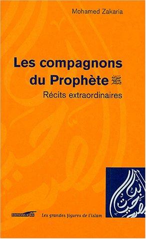 Les compagnons du Prophète - sur lui la grâce et la paix - : Récits extraordinaires