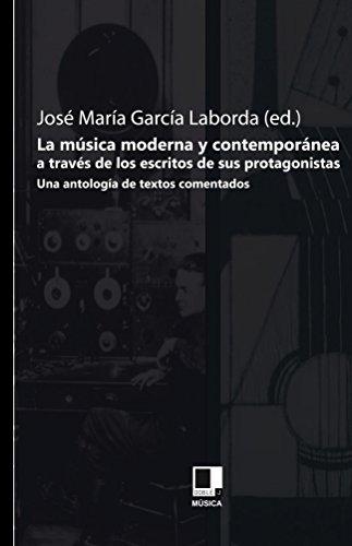 LA MÚSICA MODERNA Y CONTEMPORÁNEA A TRAVÉS DE LOS ESCRITOS DE SUS PROTAGONISTAS(UNA ANTOLOGÍA DE TEXTOS COMENTADOS) por José Mº García Laborda
