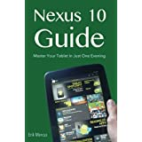 Nexus 10 Guide: Master Your Tablet in Just One Evening by Erik Marcus (2012-11-24)