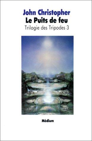 Trilogie des Tripodes, tome 3 : Le Puits de Feu