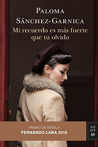 Mi recuerdo es más fuerte que tu olvido: Premio de Novela Fernando Lara 2016 (VOLUMEN INDEPENDIENTE nº 1) por Paloma Sánchez-Garnica