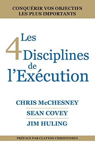 Les 4 Disciplines De L'exécution: Atteindre Vos Objectifs Primordiaux par Chris McChesney