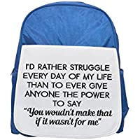 I d rather struggle every day of my life than to ever give anyone the power to say You woudn t make that if it wasn t for me printed kid's blue backpack, Cute backpacks, cute small backpacks, cute bl