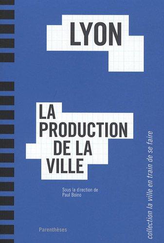 Lyon, la production de la ville