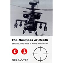 The Business of Death: Britain's Arms Trade at Home and Abroad (Library of International Relations)