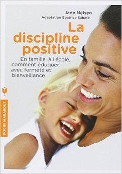LA DISCIPLINE POSITIVE de Jane Nelsen,Béatrice Sabate ( 27 août 2014 )
