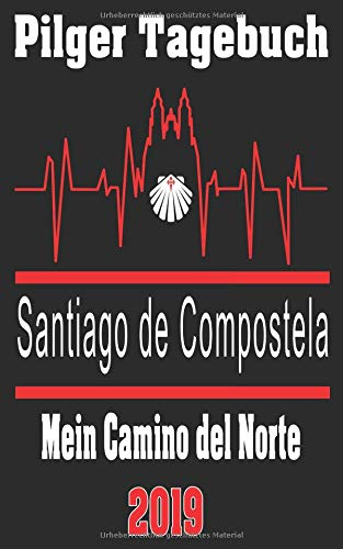 Pilger Tagebuch Santiago de Compostela - Camino del Norte: Pilgertagebuch 2019 (Jakobspilgers Tagebuch Camino, Band 4)