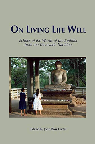 On Living Life Well: Echoes of the Words of the Buddha from the Theravada Tradition (English Edition)