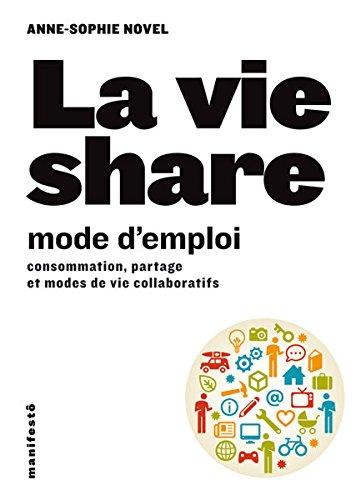 La vie share, mode d'emploi : Consommation, partage et modes de vie collaboratifs par Anne-Sophie Novel
