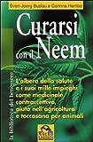 Curarsi con il neem. L'albero della slute e i suoi mille impieghi come medicinale, contraccettivo, aiuto nell'agricoltura...