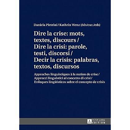 Dire la crise : mots, textes, discours / Dire la crisi: parole, testi, discorsi / Decir la crisis: palabras, textos, discursos: Approches linguistiques ... lingueísticos sobre el concepto de crisis