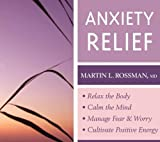 Anxiety Relief: - Relax the Body- Calm the Mind- Manage Fear and Worry- Cultivate Positive Energy by Martin L. Rossman (2010-05-01)
