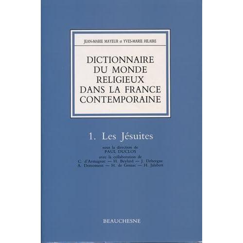 Dictionnaire du monde religieux dans la France contemporaine, tome 1 : Les Jésuites