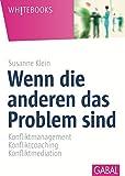 Wenn die anderen das Problem sind: Konfliktmanagement * Konfliktcoaching *