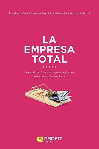 La empresa total: Cómo debería ser la organización hoy para sobrevivir mañana por Elisabeth Díaz