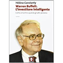 Warren Buffett. L'investitore intelligente. Come arricchirsi quando gli altri perdono