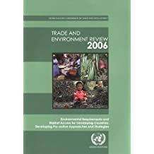 Trade And Environment Review 2006: Environmental Requirements And Market Access for Developing Countries-developing Pro-active Approaches And Strategies..