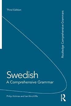 Swedish: A Comprehensive Grammar (Routledge Comprehensive Grammars) by [Holmes, Philip, Hinchliffe, Ian]