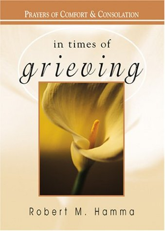 In Times Of Grieving Prayers Of Comfort And Consolation