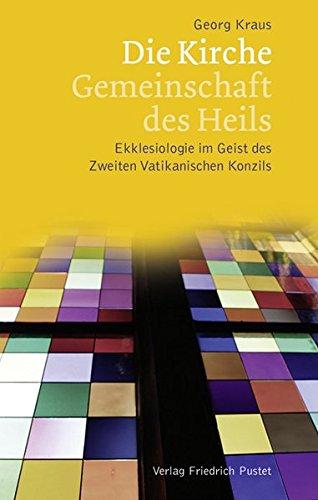 Image of Die Kirche – Gemeinschaft des Heils: Ekklesiologie im Geist des Zweiten Vatikanischen Konzils