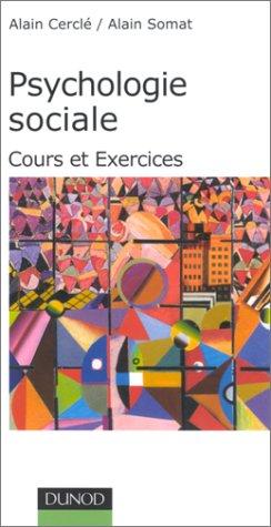Psychologie sociale : Cours et exercices par Alain Cerclé