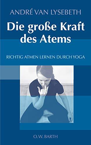 Die große Kraft des Atems: Richtig atmen lernen durch Yoga Groß-soufflé
