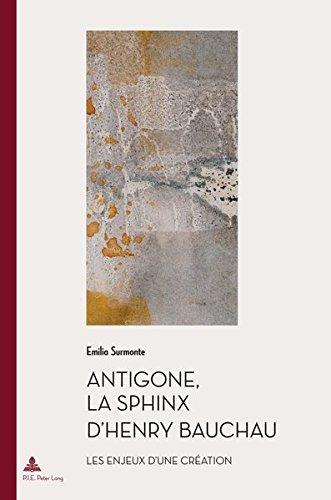 Antigone, La Sphinx D'henry Bauchau: Les Enjeux D'une Creation