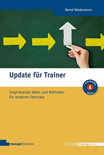 Update für Trainer. Inspirierende Ideen und Methoden für moderne Seminare (Edition Training aktuell)