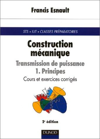 Construction mécanique - Transmission de puissance, tome 1 : Principes - Cours et exercices corrigés
