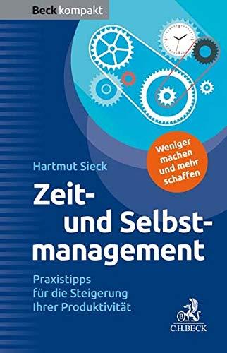 Zeit- und Selbstmanagement: Praxistipps für die Steigerung Ihrer Produktivität (Beck kompakt)