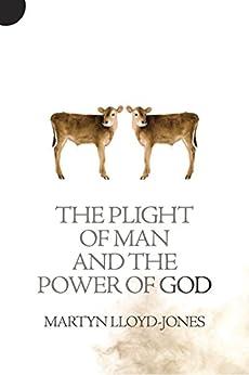 Plight of Man and the Power of God by [Lloyd-Jones, Martyn]