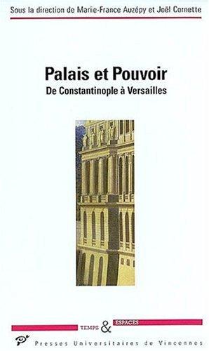 Palais et pouvoir : De Constantinople à Versailles