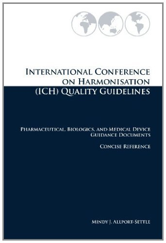 International Conference on Harmonisation (ICH) Quality Guidelines: Pharmaceutical, Biologics, and Medical Device Guidance Documents Concise Reference by Mindy J. Allport-Settle (22-May-2010) Paperback