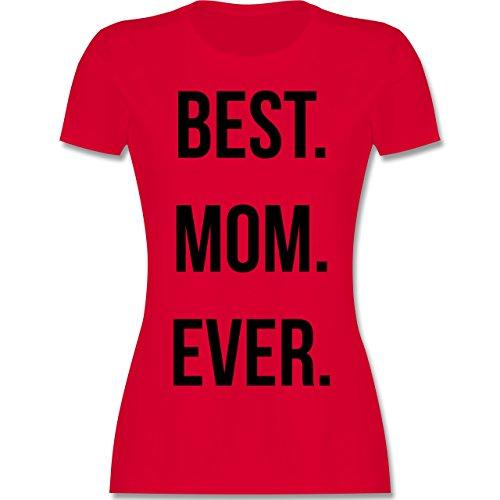 Shirtracer Muttertag - Best Mom Ever - Damen T-Shirt Rundhals Rot