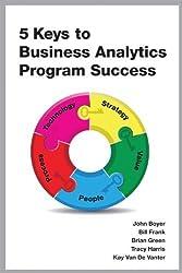 5 Keys to Business Analytics Program Success by John Boyer (2012-11-15)
