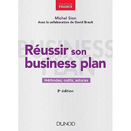 Réussir son business plan - 5e éd.: Méthodes, outils, astuces