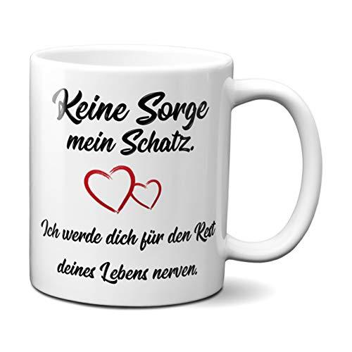 Keine Sorge mein Schatz, ich werde dich für den Rest deines Lebens nerven. Tasse, Kaffeetasse, Kaffeebecher, Geschenkidee zum Valentinstag, Valentinstagsgeschenk, Geschenk für Sie / Ihn, Geschenk