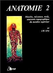 Anatomie Tome  2 : Muscles, vaisseaux, nerfs, anatomie topographique du membre supérieur