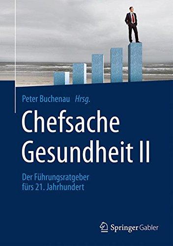 Chefsache Gesundheit II: Der Führungsratgeber fürs 21. Jahrhundert
