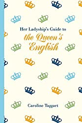 Her Ladyship's Guide to the Queen's English by Caroline Taggart (2016-11-01)