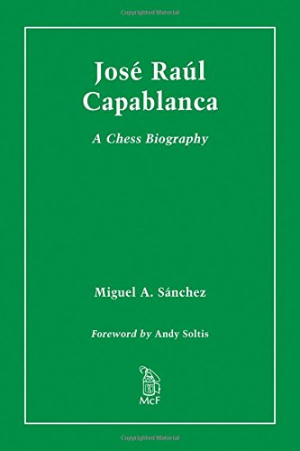 Jose Raul Capablanca: A Chess Biography por Miguel A. Sánchez