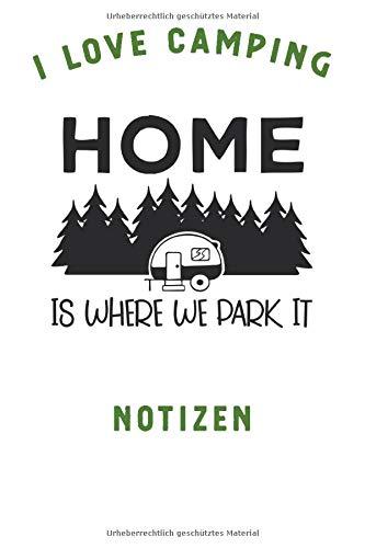 I LOVE CAMPING: Notizbuch A5 liniert mit 120 Seiten, Ihr Reisebegleiter, Home is where we Park it, Notizheft / Tagebuch / Reise Journal, perfektes Geschenk für Naturliebhaber und Camper Downhill Parka