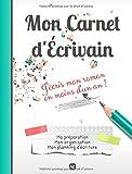 Mon Carnet d'Écrivain - J'écris mon roman en moins d'un an !: Ma préparation, mon organisation, mon planning d'écriture