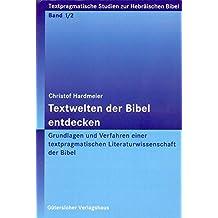 Textwelten der Bibel entdecken: Textpragmatische Studien zur Literatur- und Kulturgeschichte der Hebräischen Bibel, Band 1/1 (TSHB)