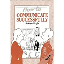 How to Communicate Successfully (How To-- Reader)