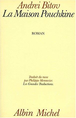 LA MAISON POUCHKINE. Roman de l'humiliation infinie par Andreï Bitov