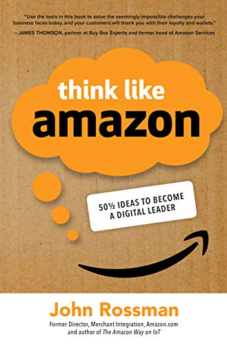 Think Like Amazon: 50 1/2 Ideas to Become a Digital Leader (English Edition)